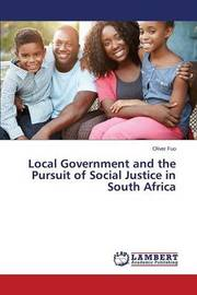 Local Government and the Pursuit of Social Justice in South Africa by Fuo Oliver