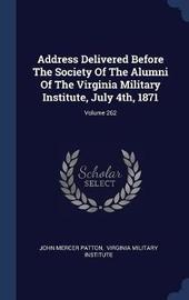 Address Delivered Before the Society of the Alumni of the Virginia Military Institute, July 4th, 1871; Volume 262 by John Mercer Patton