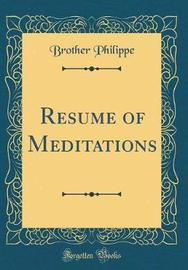Resume of Meditations (Classic Reprint) by Brother Philippe image