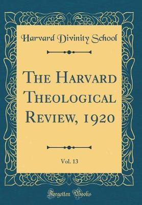 The Harvard Theological Review, 1920, Vol. 13 (Classic Reprint) by Harvard Divinity School