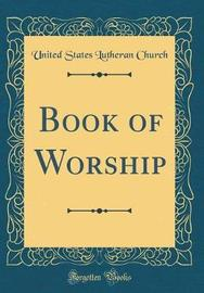 Book of Worship (Classic Reprint) by United States Lutheran Church image