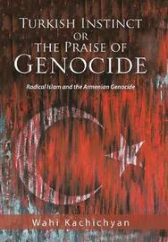 Turkish Instinct or the Praise of Genocide by Wahi Kachichyan image