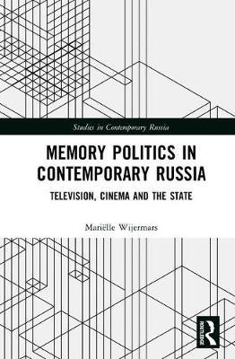 Memory Politics in Contemporary Russia by Marielle Wijermars