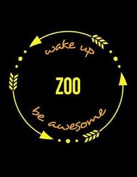 Wake Up Zoo Be Awesome Cool Notebook for a Zookeeper, Legal Ruled Journal by Useful Occupations Books
