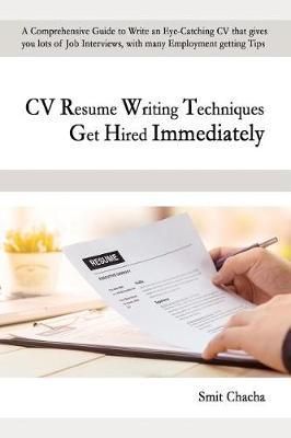 CV Resume Writing Techniques Get Hired Immediately by Smit Chacha