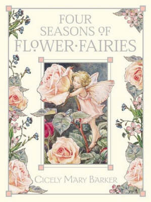 The Four Seasons of Flower Fairies: Containing Flower Fairies of the Spring;Flower Fairies of the Summer;Flower Fairies of the Autumn;Flower Fairies of the Winter by Cicely Mary Barker image