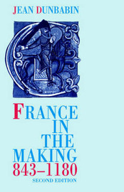 France in the Making 843-1180 by Jean Dunbabin image