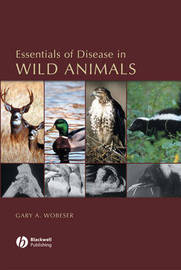 Essentials of Disease in Wild Animals by Gary A Wobeser