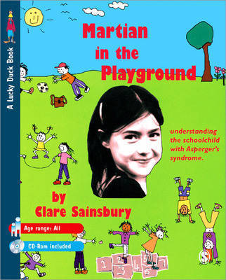 Martian in the Playground: Understanding the Schoolchild with Asperger's Syndrome by Clare Sainsbury