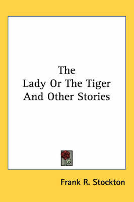 The Lady Or The Tiger And Other Stories by Frank .R.Stockton