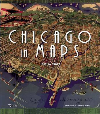 Chicago in Maps by Robert Holland
