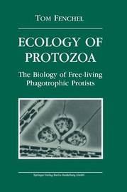 Ecology of Protozoa: The Biology of Free-Living Phagotropic Protists by Professor of Marine Biology and Director of Marine Biological Laboratory Tom Fenchel (University of Copenhagen)