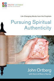 Pursuing Spiritual Authenticity by John Ortberg