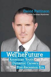 We the Future: How American Youth Can Build Dynamic Careers in the Post-Recession Era by David Pattinson