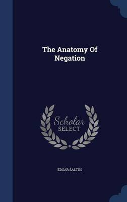 The Anatomy of Negation by Edgar Saltus
