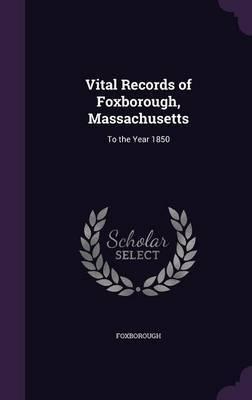 Vital Records of Foxborough, Massachusetts by Foxborough