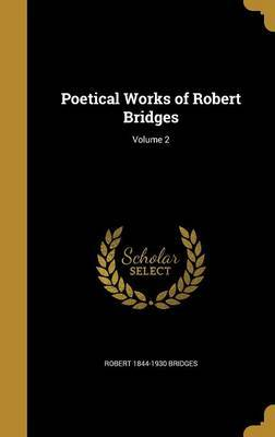 Poetical Works of Robert Bridges; Volume 2 by Robert 1844-1930 Bridges image