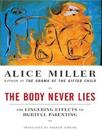 The Body Never Lies by Alice Miller