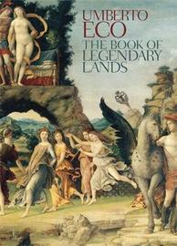 The Book of Legendary Lands by Umberto Eco