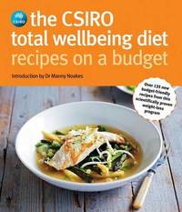 Csiro Total Wellbeing Diet Recipes On A Budget by Manny Noakes