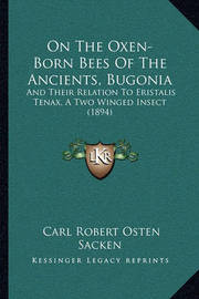 On the Oxen-Born Bees of the Ancients, Bugonia: And Their Relation to Eristalis Tenax, a Two Winged Insect (1894) by Carl Robert Osten-Sacken