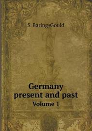 Germany Present and Past Volume 1 by S Baring.Gould