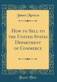 How to Sell to the United States Department of Commerce (Classic Reprint) by James Maruca image