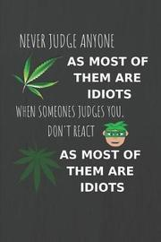 Never Judge Anyone as Most of Them Are Idiots, When Someone Judges You Don't React, as Most of Them Are Idiots by Note Publishing