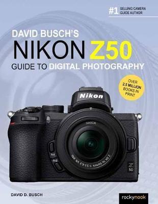 David Busch's Nikon Z50 Guide to Digital Photography by David Busch