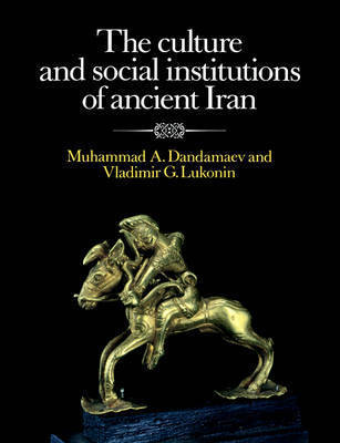 The Culture and Social Institutions of Ancient Iran by Muhammad A. Dandamaev