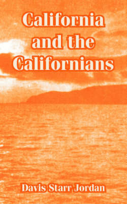 California and the Californians by Davis Starr Jordan