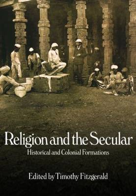 Religion and the Secular by Timothy Fitzgerald
