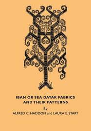 Iban or Sea Dayak Fabrics and their Patterns by Alfred C. Haddon