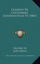 Cuadros de Costumbres Guatemaltecas V1 (1865) by Jose Milla