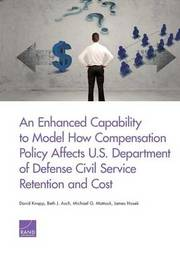 An Enhanced Capability to Model How Compensation Policy Affects U.S. Department of Defense Civil Service Retention and Cost by David Knapp image