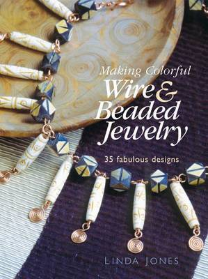 Making Colourful Wire and Beaded Jewelry by L. Jones