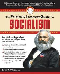 The Politically Incorrect Guide to Socialism by Kevin D Williamson
