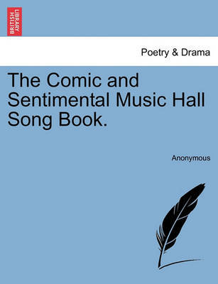 The Comic and Sentimental Music Hall Song Book. by * Anonymous
