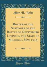 Roster of the Survivors of the Battle of Gettysburg Living in the State of Michigan, May, 1913 (Classic Reprint) by Albert H Boies image