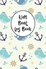 Kids Boat Log Book by Charles M Robinson
