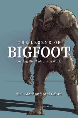 The Legend of Bigfoot by T. S. Mart