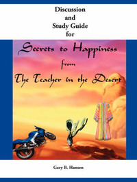 Discussion and Study Guide for Secrets to Happiness from the Teacher in the Desert by Gary B. Hansen image