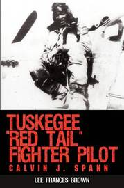 "Tuskegee ""Red Tail"" Fighter Pilot: Calvin J. Spann by Lee Frances Brown image"