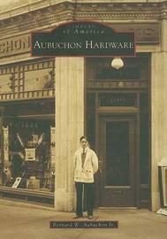 Aubuchon Hardware, Ma by Bernard W Jr Aubuchon