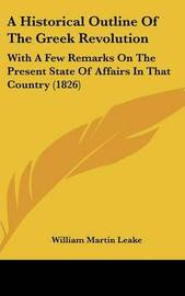 A Historical Outline Of The Greek Revolution: With A Few Remarks On The Present State Of Affairs In That Country (1826) by William Martin Leake image