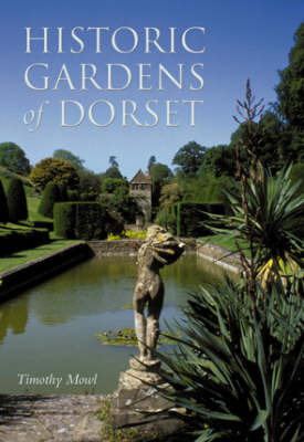 Historic Gardens of Dorset by Timothy Mowl