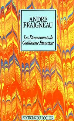Les Etonnements de Guillaume Francoeur by Andre Fraigneau