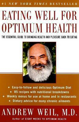 Eating Well for Optimum Health by Andrew T. Weil