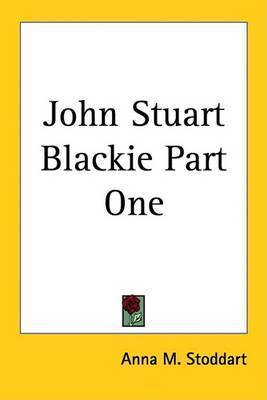 John Stuart Blackie Part One by Anna M Stoddart