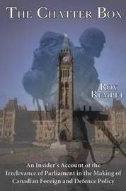 Chatter Box: An Insider's Account of the Increasing Irrelevance of Parliament in the Making of Foreign Policy by R. Rempel image